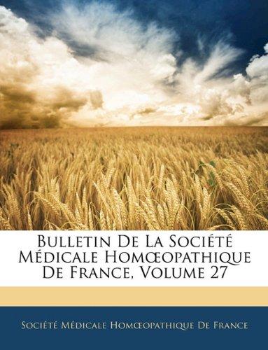 Bulletin De La Société Médicale Homoeopathique De France, Volume 27