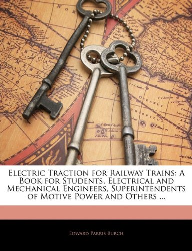 9781144926753: Electric Traction for Railway Trains: A Book for Students, Electrical and Mechanical Engineers, Superintendents of Motive Power and Others ...