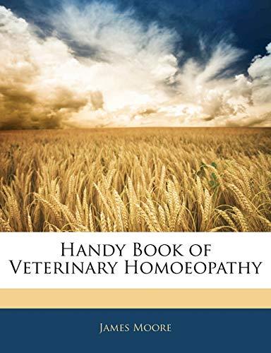 Handy Book of Veterinary Homoeopathy (9781144935700) by Moore, James