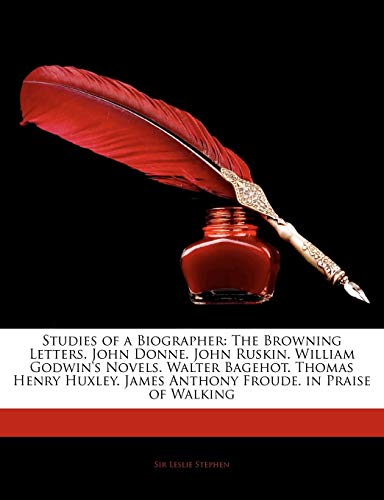 9781144965158: Studies of a Biographer: The Browning Letters. John Donne. John Ruskin. William Godwin's Novels. Walter Bagehot. Thomas Henry Huxley. James Anthony Froude. in Praise of Walking