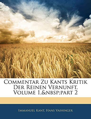 Commentar Zu Kants Kritik Der Reinen Vernunft, Volume 1, part 2 (German Edition) (9781144967138) by Kant, Immanuel; Vaihinger, Hans