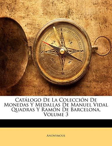 9781144967312: Catálogo De La Colección De Monedas Y Medallas De Manuel Vidal Quadras Y Ramón De Barcelona, Volume 3 (Spanish Edition)