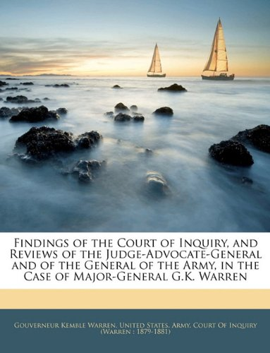 9781144973627: Findings of the Court of Inquiry, and Reviews of the Judge-Advocate-General and of the General of the Army, in the Case of Major-General G.K. Warren