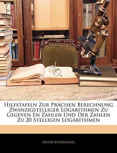 9781144983299: Hilfstafeln Zur Präcisen Berechnung Zwanzigstelliger Logarithmen Zu Gegeven En Zahlen Und Der Zahlen Zu 20 Stelligen Logarithmen (German Edition)