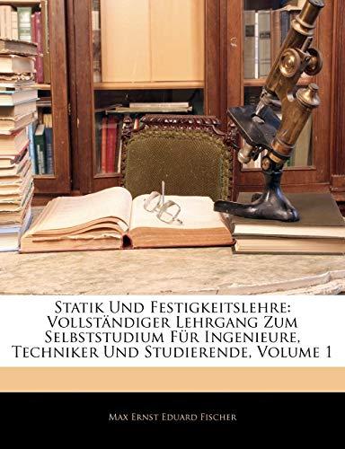 9781144997494: Statik Und Festigkeitslehre: Vollständiger Lehrgang Zum Selbststudium Für Ingenieure, Techniker Und Studierende, Volume 1 (German Edition)