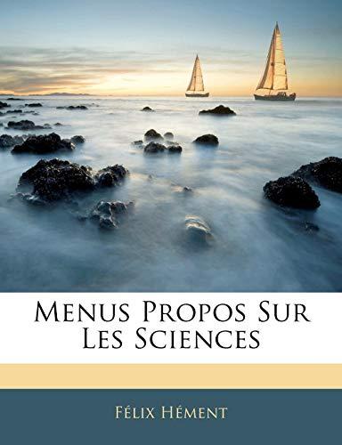 9781145015845: Menus Propos Sur Les Sciences (French Edition)