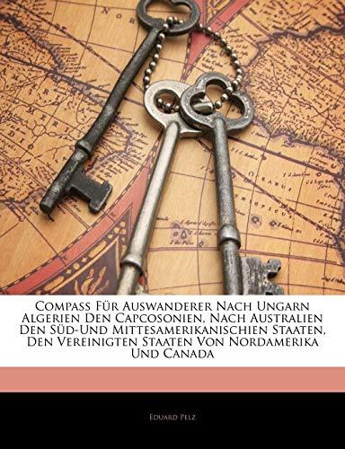 9781145033689: Compass für Auswanderer nach Ungarn, Algerien, den Capcosonien, nach Australien, den Süd- und Mittesamerikanischien Staaten, den Vereinigten Staaten von Nordamerika und Canada (German Edition)