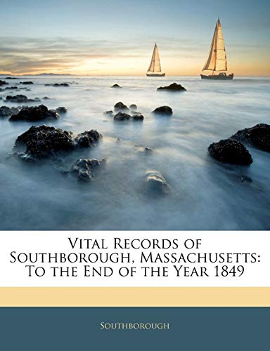 9781145058927: Vital Records of Southborough, Massachusetts: To the End of the Year 1849