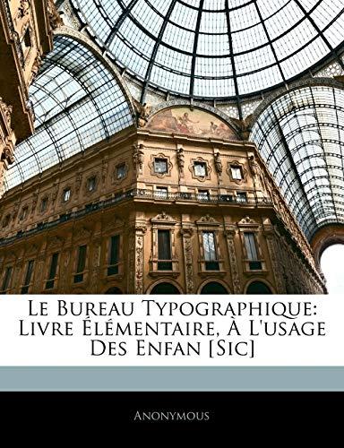 9781145072572: Le Bureau Typographique: Livre Lmentaire, L'Usage Des Enfan [Sic]