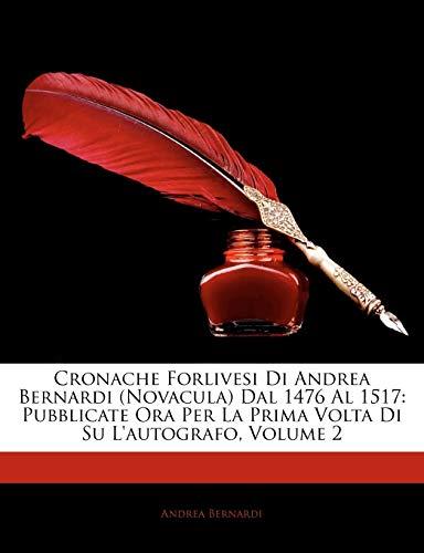 9781145083714: Cronache Forlivesi Di Andrea Bernardi (Novacula) Dal 1476 Al 1517: Pubblicate Ora Per La Prima VOLTA Di Su L'Autografo, Volume 2