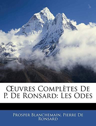 9781145087378: OEuvres Complètes De P. De Ronsard: Les Odes (French Edition)