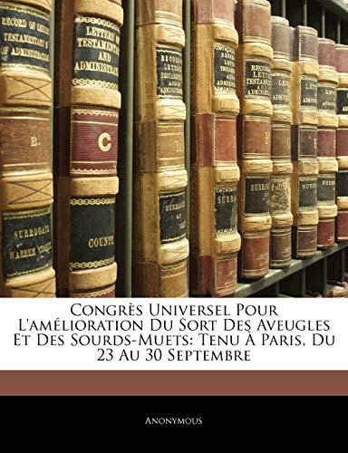 9781145117396: Congrès Universel Pour L'amélioration Du Sort Des Aveugles Et Des Sourds-Muets: Tenu À Paris, Du 23 Au 30 Septembre (French Edition)
