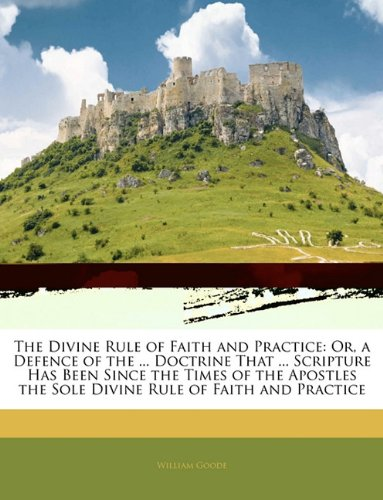 9781145238732: The Divine Rule of Faith and Practice: Or, a Defence of the ... Doctrine That ... Scripture Has Been Since the Times of the Apostles the Sole Divine Rule of Faith and Practice