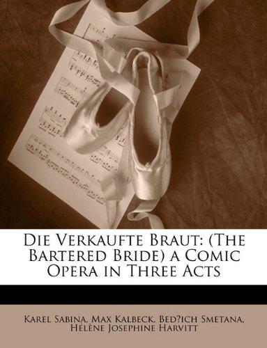 9781145254152: Die Verkaufte Braut: (The Bartered Bride) a Comic Opera in Three Acts (German Edition)