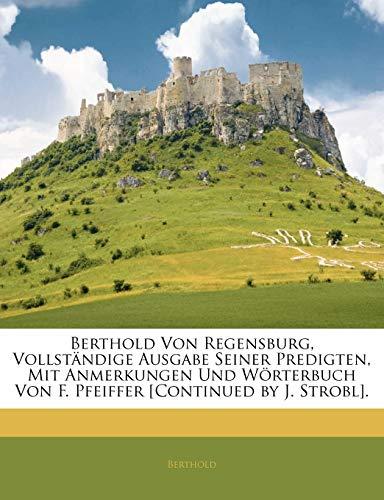 9781145267435: Berthold Von Regensburg, Vollständige Ausgabe Seiner Predigten, Mit Anmerkungen Und Wörterbuch Von F. Pfeiffer [Continued by J. Strobl]. Erster Band