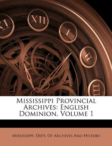 9781145324398: Mississippi Provincial Archives: English Dominion, Volume 1
