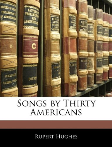 Songs by Thirty Americans (9781145333383) by Rupert Hughes