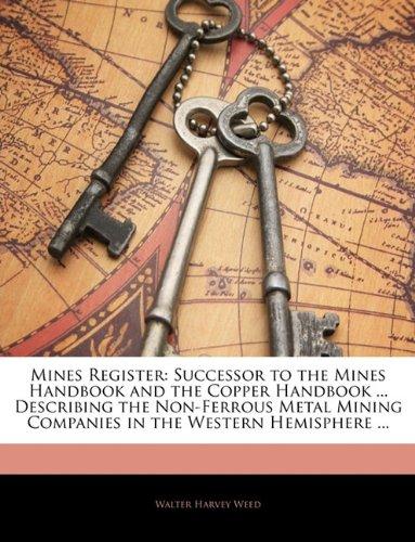 Mines Register: Successor to the Mines Handbook and the Copper Handbook ... Describing the ...