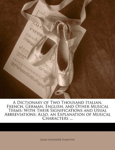 9781145372160: A Dictionary of Two Thousand Italian, French, German, English, and Other Musical Terms: With Their Significations and Usual Abbreviations; Also, an Explanation of Musical Characters ...
