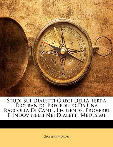 9781145380356: Studi Sui Dialetti Greci Della Terra D'Otranto: Preceduto Da Una Raccolta Di Canti, Leggende, Proverbi E Indovinelli Nei Dialetti Medesimi