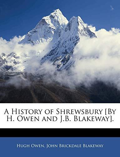 9781145398290: A History of Shrewsbury [By H. Owen and J.B. Blakeway].