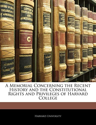 9781145424890: A Memorial Concerning the Recent History and the Constitutional Rights and Privileges of Harvard College