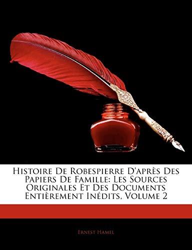 9781145435636: Histoire de Robespierre D'Aprs Des Papiers de Famille: Les Sources Originales Et Des Documents Entirement Indits, Volume 2 (French Edition)