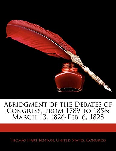 Abridgment of the Debates of Congress, from 1789 to 1856: March 13, 1826-Feb. 6, 1828 (9781145459298) by Thomas Hart Benton