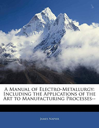9781145468986: A Manual of Electro-Metallurgy: Including the Applications of the Art to Manufacturing Processes--