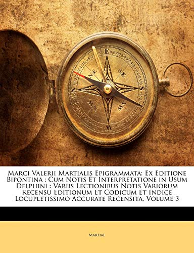 9781145619838: Marci Valerii Martialis Epigrammata: Ex Editione Bipontina : Cum Notis Et Interpretatione in Usum Delphini : Variis Lectionibus Notis Variorum Recensu ... Accurate Recensita, Volume 3 (Latin Edition)