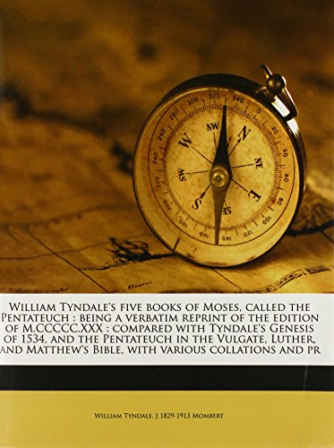 9781145637795: William Tyndale's five books of Moses, called the Pentateuch: being a verbatim reprint of the edition of M.CCCCC.XXX : compared with Tyndale's Genesis ... Bible, with various collations and pr