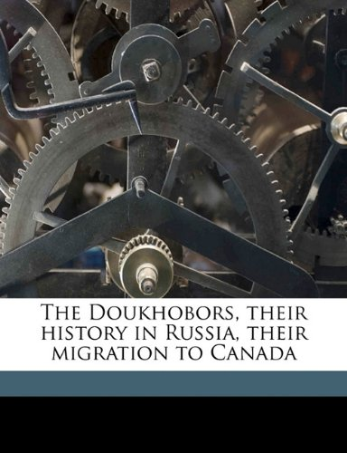 9781145638228: The Doukhobors, their history in Russia, their migration to Canada