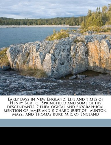 9781145644700: Early days in New England. Life and times of Henry Burt of Springfield and some of his descendants. Genealogical and biographical mention of James and ... Mass., and Thomas Burt, M.P., of England