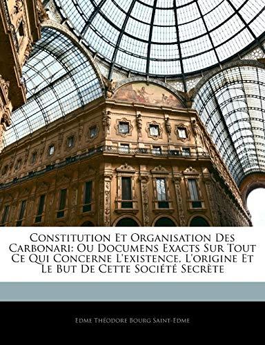 9781145683433: Constitution Et Organisation Des Carbonari: Ou Documens Exacts Sur Tout Ce Qui Concerne L'Existence, L'Origine Et Le But de Cette Societe Secrete