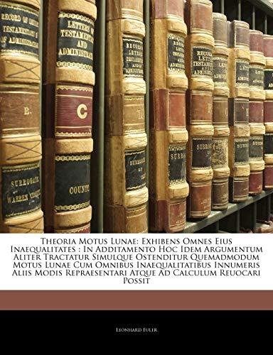 9781145702103: Theoria Motus Lunae: Exhibens Omnes Eius Inaequalitates : In Additamento Hoc Idem Argumentum Aliter Tractatur Simulque Ostenditur Quemadmodum Motus ... Ad Calculum Reuocari Possit (Latin Edition)