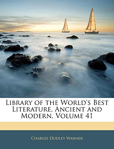 Library of the World's Best Literature, Ancient and Modern, Volume 41 (9781145718449) by Charles Dudley Warner