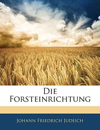 Die Forsteinrichtung (German Edition): Judeich, Johann Friedrich