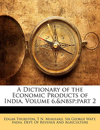 9781145770331: A Dictionary of the Economic Products of India, Volume 6, part 2