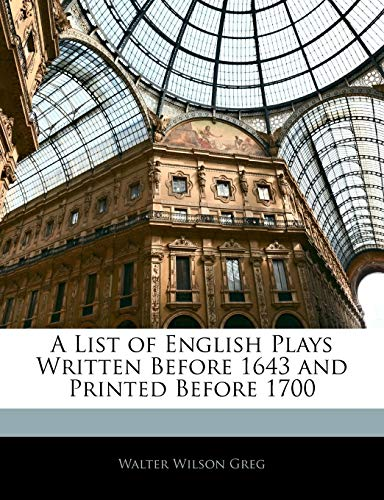 9781145774780: A List of English Plays Written Before 1643 and Printed Before 1700