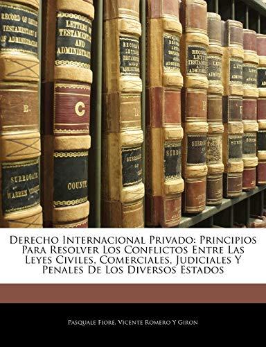 9781145789081: Derecho Internacional Privado: Principios Para Resolver Los Conflictos Entre Las Leyes Civiles, Comerciales, Judiciales Y Penales De Los Diversos Estados (Spanish Edition)