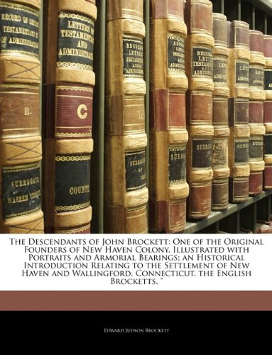 9781145813878: The Descendants of John Brockett: One of the Original Founders of New Haven Colony. Illustrated with Portraits and Armorial Bearings; an Historical ... Connecticut. the English Brocketts.