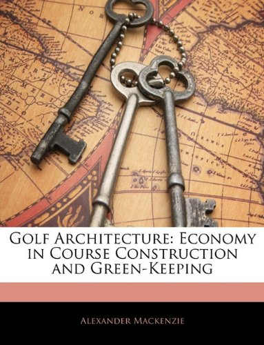 9781145815810: Golf Architecture: Economy in Course Construction and Green-Keeping