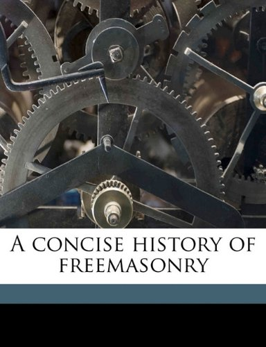 9781145823433: A Concise History of Freemasonry