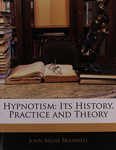 9781145825628: Hypnotism: Its History, Practice and Theory
