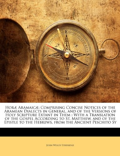 9781145826984: Horæ Aramaicæ: Comprising Concise Notices of the Aramean Dialects in General, and of the Versions of Holy Scripture Extant in Them : With a ... to the Hebrews, from the Ancient Peschi...