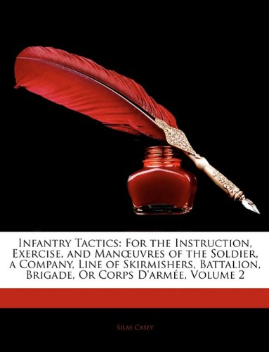 9781145833753: Infantry Tactics: For the Instruction, Exercise, and Manœuvres of the Soldier, a Company, Line of Skirmishers, Battalion, Brigade, Or Corps D'armée, Volume 2