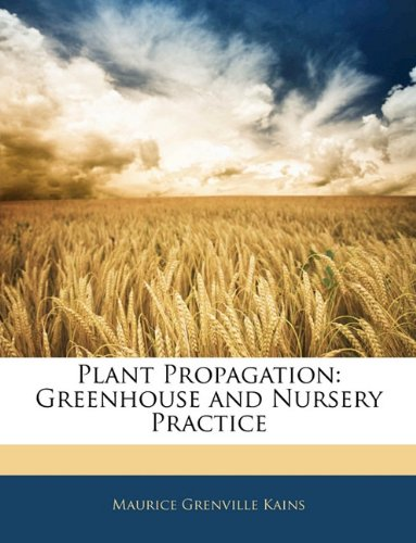 9781145836945: Plant Propagation: Greenhouse and Nursery Practice