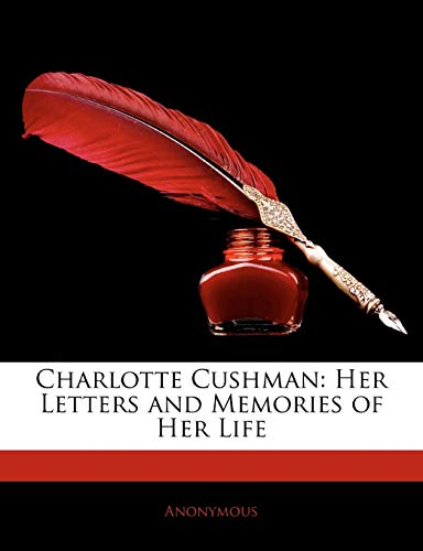 9781145839731: Charlotte Cushman: Her Letters and Memories of Her Life