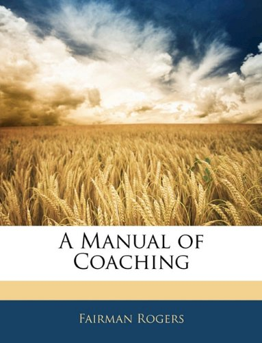 9781145841079: A Manual of Coaching