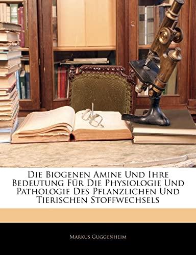 9781145846791: Die Biogenen Amine Und Ihre Bedeutung Fur Die Physiologie Und Pathologie Des Pflanzlichen Und Tierischen Stoffwechsels (German Edition)